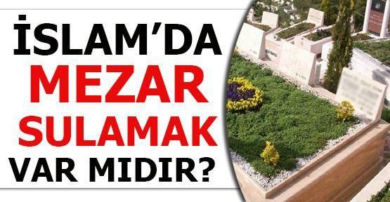 İslam'da mezar sulamak var mıdır?