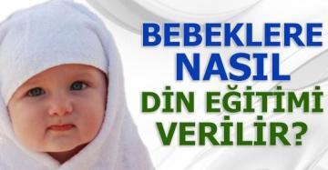 Bebeklere nasıl din eğitimi verilir?