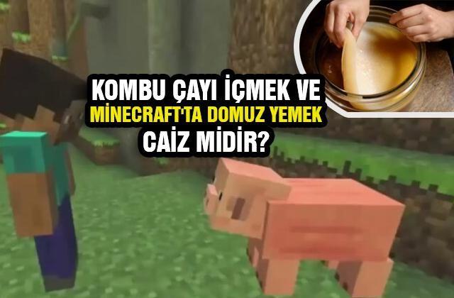 Minecraft'ta domuz yemek, Kombu çayı içmek caiz midir? Ahmet Karataş cevapladı