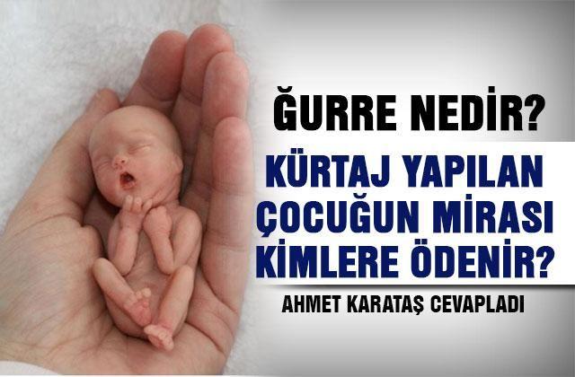 Ğurre nedir? Kürtaj yapılan çocuğun mirası kimlere ödenir ? Kürtaj yaptırmanın cezası nedir? Ahmet Karataş cevapladı