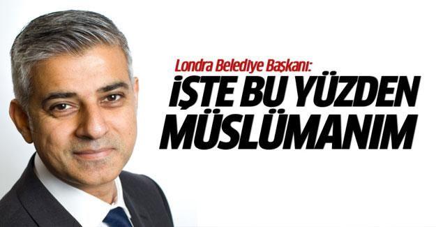 """Londra'nın 'İlk Müslüman Belediye Başkanı;""""İşte bu yüzden Müslümanım"""""""