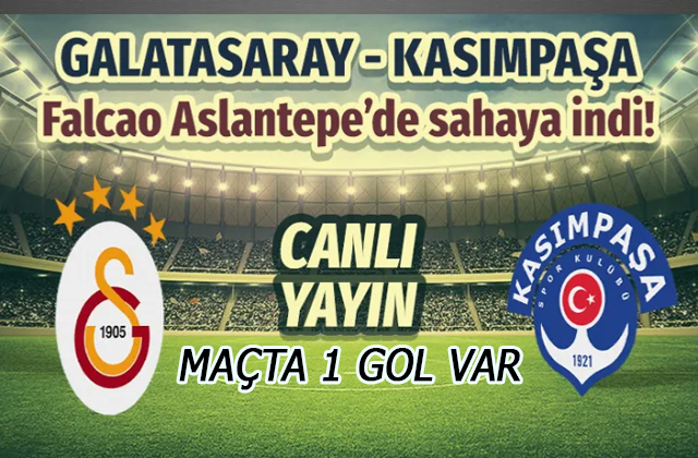 Galatasaray Kasımpaşa Canlı Yayın/İkinci yarı başladı