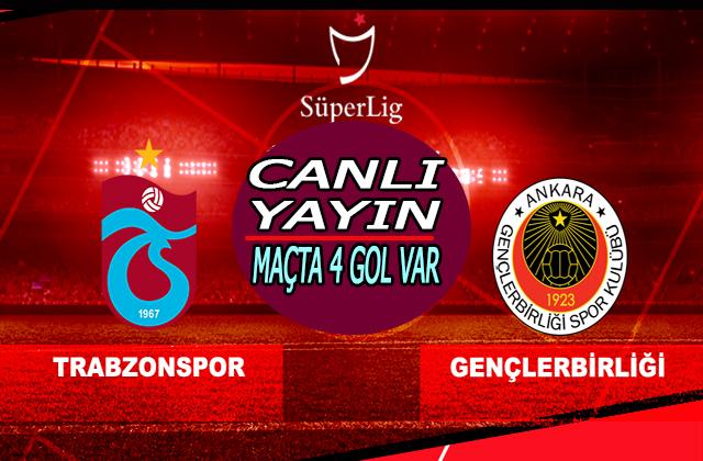 Trabzonspor – Gençlerbirliği maçı canlı yayın/maç 4 gol var