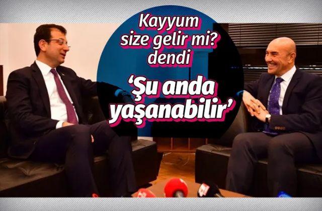 'Kayyum size İstanbul'a Ankara'ya gelir mi?' sorusuna Tunç Soyer'den bomba yanıt!
