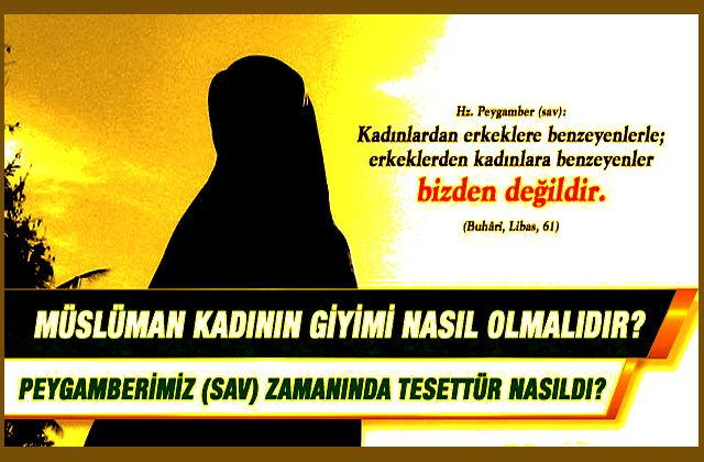 Müslüman kadınların elbiselerinin renkleri ve giyimleri hakkında bilgi verir misiniz? Peygamberimiz zamanında tesettür nasıldı?
