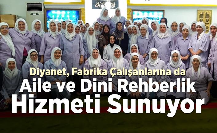 Diyanet, fabrika çalışanlarına da aile ve dini rehberlik hizmeti sunuyor