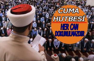 """13 Eylül 2019 Tarihli Diyanet Cuma Hutbesi, """"Her Can Dokunulmazdır"""""""