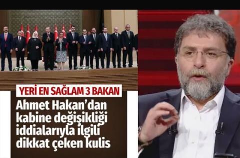 Yeni kabine kulisi yeri en sağlam 3 bakanı Ahmet Hakan açıkladı