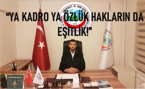 """HASAN TÜRÜT: """"YA KADRO YA ÖZLÜK HAKLARIN DA EŞİTLİK!"""""""