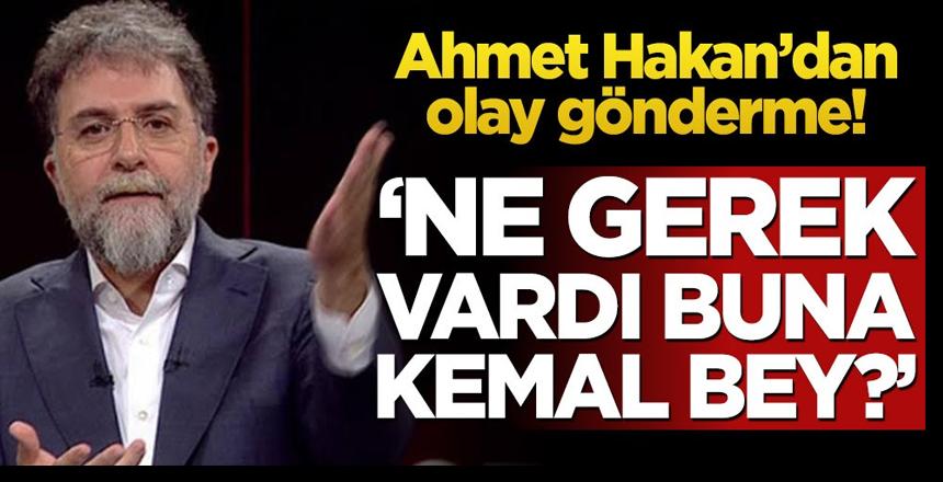 Ahmet Hakan'dan olay gönderme! 'Ne gerek vardı buna Kemal Bey?'