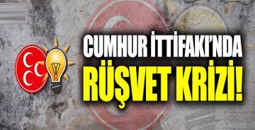 Cumhur İttifakı'nda rüşvet krizi çıktı!