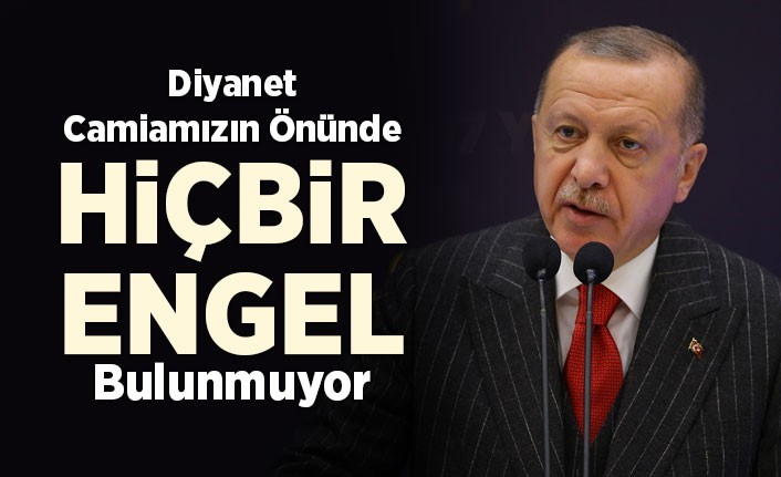 Erdoğan: Diyanet camiamızın önünde hiç bir engel bulunmuyor