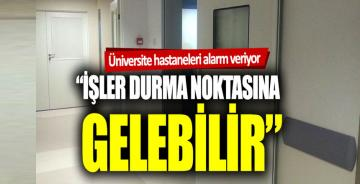 """Üniversite hastaneleri alarm veriyor: """"İşler durma noktasına gelebilir"""""""