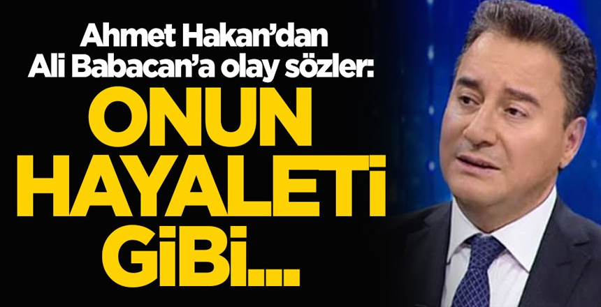 Ahmet Hakan'dan Ali Babacan'a olay sözler: Onun hayaleti gibi…