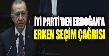 İYİ Parti'den Erdoğan'a erken seçim çağrısı