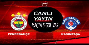 Fenerbahçe Kasımpaşa Maçı CANLI YAYIN/maçta 5 gol var