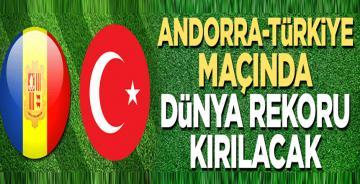 Andorra – Türkiye maçında dünya rekoru geliyor