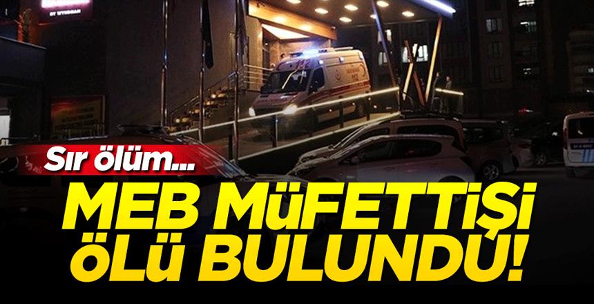 Niğde'de sır ölüm! MEB müfettişi otel odasında ölü bulundu