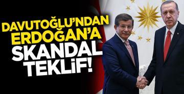 Ahmet Davutoğlu'ndan Cumhurbaşkanı Erdoğan'a skandal teklif!