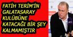 Fatih Terim'in Galatasaray Kulübüne katacağı bir şey kalmamıştır