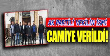 AK Partili milletvekilinin ismi camiye verildi!