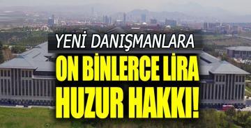 Yeni danışmanlara on binlerce lira huzur hakkı!
