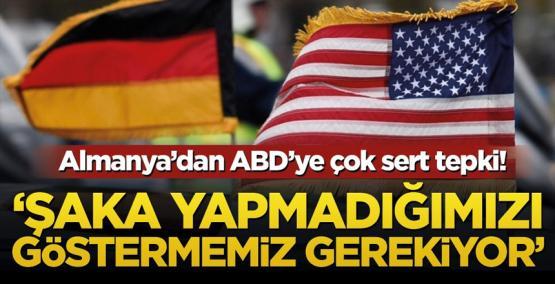 Almanya'dan ABD'ye çok sert tepki! 'Şaka yapmadığımızı göstermemiz gerekiyor'
