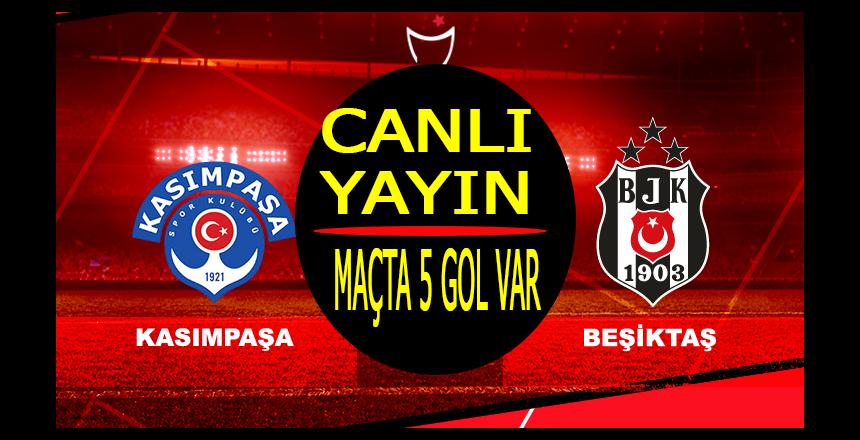 Beşiktaş – Kasımpaşa Maçı CANLI YAYIN/ Maçta 5gol var/Kartal son saniyelerde öne geçti