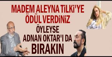 Madem Aleyna Tilki'ye ödül verdiniz öyleyse Adnan Oktar'ı da bırakın