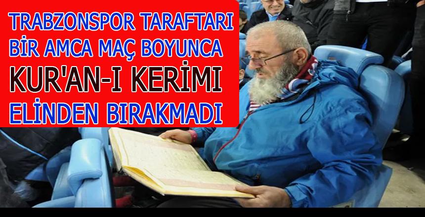 Trabzonspor taraftarı maç boyunca Kur'an-ı Kerimi elinden bırakmadı