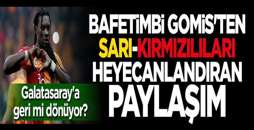 Bafetimbi Gomis'ten Galatasaraylıları heyecanlandıran paylaşım