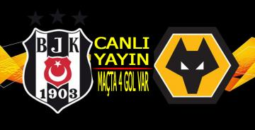 Beşiktaş Wolverhampton maçı CANLI YAYIN/Maçta 4 gol var