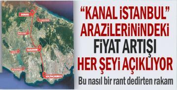 """Kanal İstanbul"""" arazilerindeki fiyat artışı her şeyi açıklıyor"""