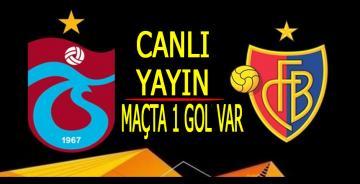 Trabzonspor Basel maçı CANLI YAYIN/Maçta 1 gol var/ikinci yarı başladı