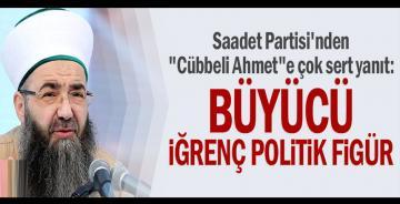 """Saadet Partisi'nden """"Cübbeli Ahmet""""e çok sert yanıt: Büyücü, iğrenç politik figür"""