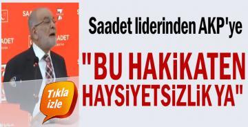 """Saadet liderinden AKP'ye: """"Bu hakikaten haysiyetsizlik ya"""