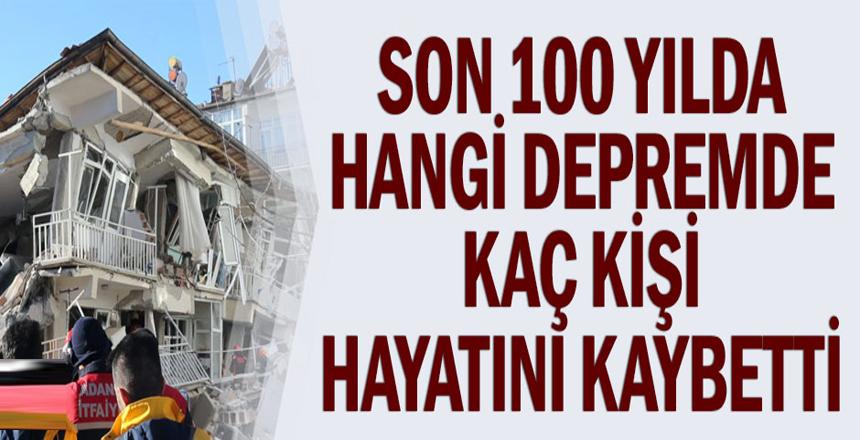 Son 100 yılda hangi depremde kaç kişi hayatını kaybetti
