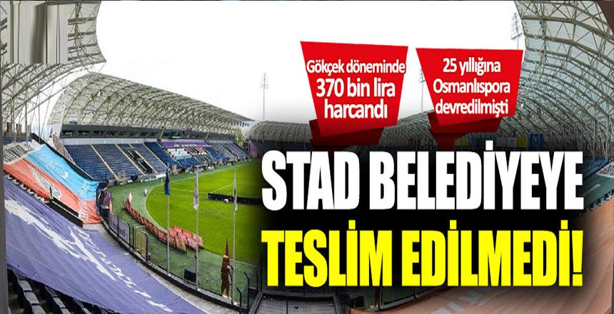 Osmanlı Stadı da belediyeye teslim edilmedi