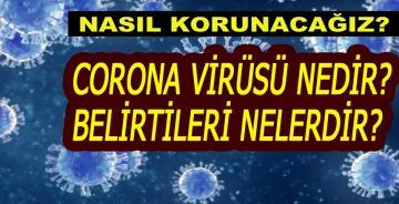 Corona virüsü nedir? Belirtileri nelerdir? Nasıl korunuruz?