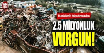 'Hurda Bank' dolandırıcısından 2.5 milyon TL'lik vurgun