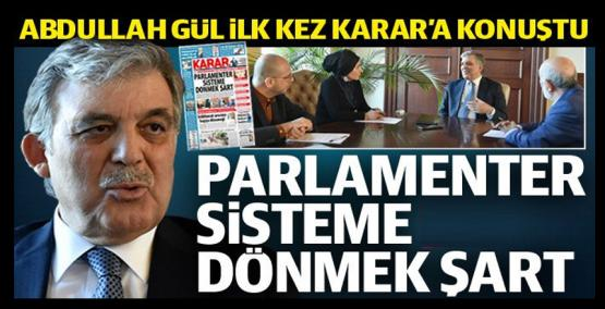 Abdullah Gül: Parlamenter sisteme dönmek şart