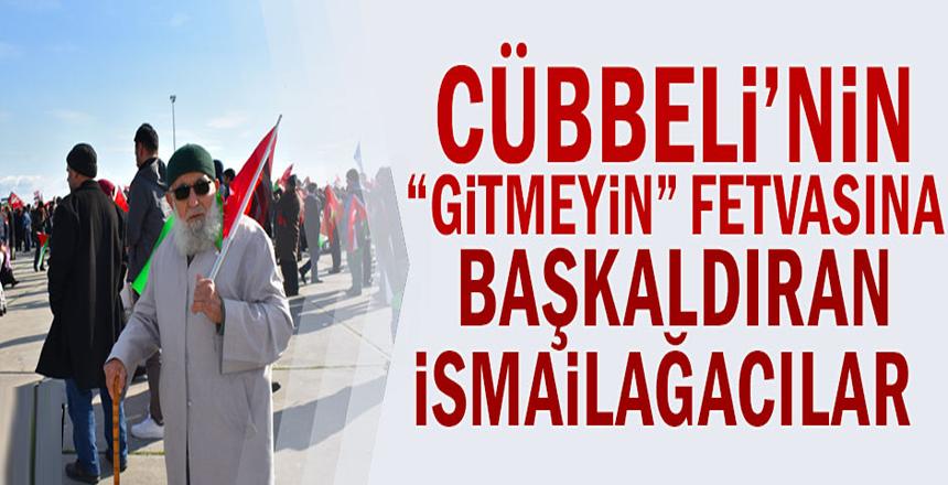 """Cübbeli'nin """"gitmeyin"""" fetvasına başkaldıran İsmailağacılar"""