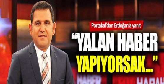 Portakal'dan 'FOX yalan haber üretmeyi bıraksın' diyen Erdoğan'a yanıt