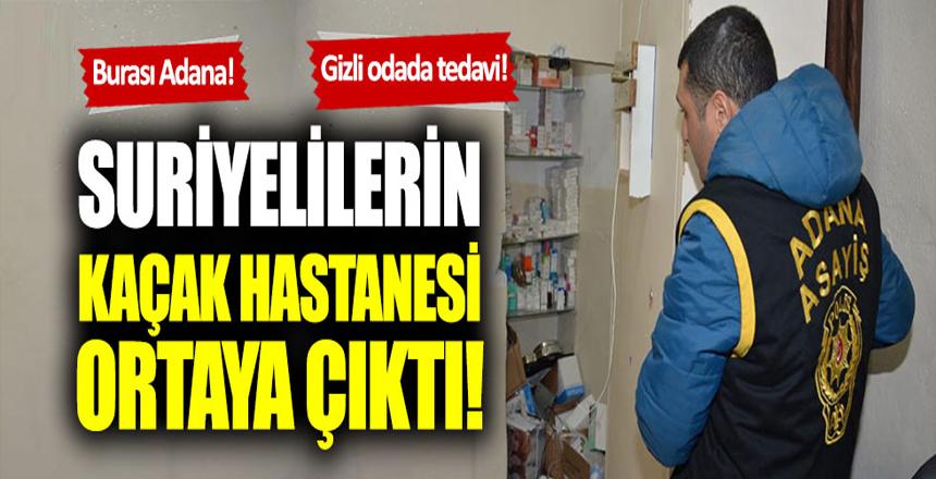 Adana'da Suriyelilerin kaçak hastanesine baskın!